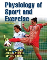 Physiology of Sport and Exercise ebook by W. Larry Kenney,Jack Wilmore,David Costill