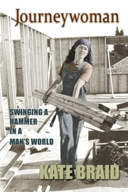 Journeywoman - Swinging a Hammer in a Man's World ebook by Kate Braid