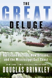 The Great Deluge - Hurricane Katrina, New Orleans, and the Mississippi Gulf Coast ebook by Douglas Brinkley