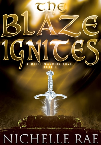 The Blaze Ignites - The White Warrior series, #2 ebook by Nichelle Rae