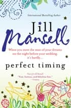 Perfect Timing - When you meet the man of your dreams on the night before your wedding, it's hardly... ebook by Jill Mansell