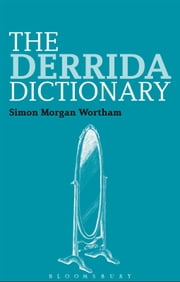 The Derrida Dictionary ebook by Dr Simon Morgan Wortham