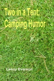 Two in a Tent: Camping Humor ebook by Lenny Everson