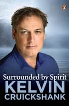 Surrounded by Spirit ebook by Kelvin Cruickshank