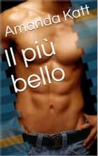 Il più bello ebook by Amanda Katt