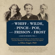 A Whiff of Wilde, a Pinch of Poe, and a Frisson of Frost - A Dab of Dickens, Vol. 3; Selections from A Dab of Dickens & a Touch of Twain, Literary Lives from Shakespeare's Old England to Frost's New England audiobook by Stefan Rudnicki, Stefan Rudnicki, Stefan Rudnicki,...