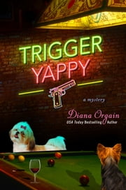 Trigger Yappy - A Mystery ebook by Diana Orgain