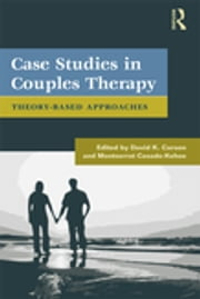 Case Studies in Couples Therapy - Theory-Based Approaches ebook by David K. Carson,Montserrat Casado-Kehoe