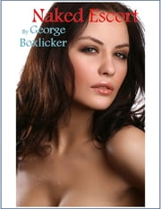 Naked Escort ebook by George Boxlicker