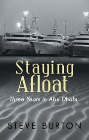 STAYING AFLOAT - Three Years in Abu Dhabi ebook by Steve Burton