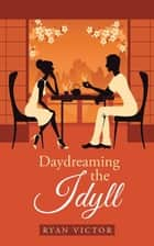 Daydreaming the Idyll ebook by Ryan Victor