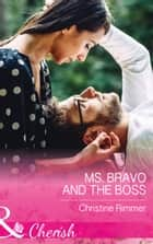 Ms. Bravo And The Boss (Mills & Boon Cherish) (The Bravos of Justice Creek, Book 5) ebook by Christine Rimmer