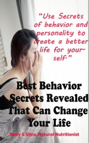 Use Secrets of Behavior to Create a Better Life ebook by Rudy Silva