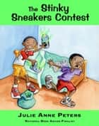 The Stinky Sneakers Contest eBook by Julie Anne Peters