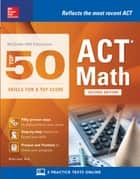 McGraw-Hill Education: Top 50 ACT Math Skills for a Top Score, Second Edition ebook by Brian Leaf