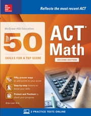 McGraw-Hill Education: Top 50 ACT Math Skills for a Top Score, 2nd Edition ebook by Brian Leaf