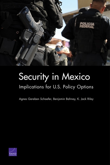 Security in Mexico - Implications for U.S. Policy Options ebook by Agnes Gereben Schaefer,Benjamin Bahney,K. Jack Riley