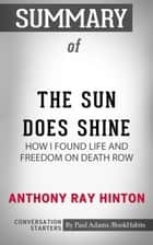 Summary of The Sun Does Shine: How I Found Life and Freedom on Death Row ebook by Paul Adams