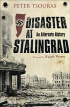 Disaster at Stalingrad - An Alternate History ebook by