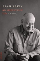 An Improvised Life - A Memoir ebook by Alan Arkin