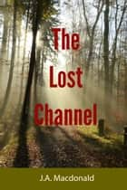 The Lost Channel - An Outdoor Adventure ebook by J.A. Macdonald