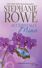 Accidentally Mine (A Birch Crossing Novel) ebook by Stephanie Rowe