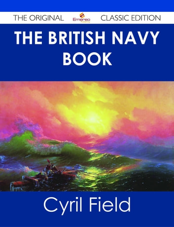 The British Navy Book - The Original Classic Edition ebook by Cyril Field