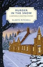 Murder in the Snow - A Cotswold Christmas Mystery ebook by Gladys Mitchell