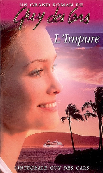 Guy des Cars 3 L'Impure ebook by Guy Des Cars