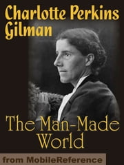 The Man-Made World (Mobi Classics) ebook by Charlotte Perkins Stetson Gilman