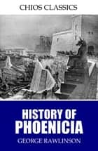 History of Phoenicia ebook by George Rawlinson