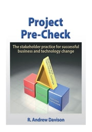 Project Pre-Check - The Stakeholder Practice for Successful Business and Technology Change ebook by R. Andrew Davison