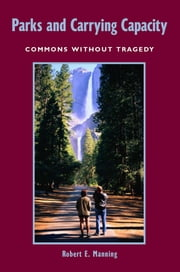 Parks and Carrying Capacity - Commons Without Tragedy ebook by Robert E. Manning