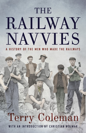 The Railway Navvies ebook by Terry Coleman