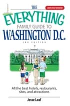 The Everything Family Guide To Washington D.C. ebook by Jesse Leaf