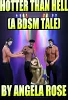 Hotter Than Hell (A BDSM Tale) ebook by Angela Rose
