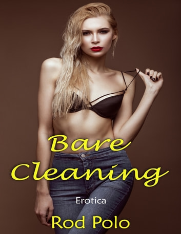 Bare Cleaning: Erotica ebook by Rod Polo