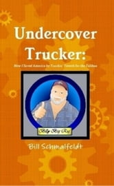 Undercover Trucker: How I Saved America by Truckin' Towels for the Taliban ebook by Bill Schmalfeldt