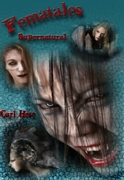 Fematales Supernatural ebook by Carl Hose