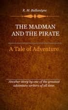 The Madman and the Pirate ebook by Ballantyne, R. M.