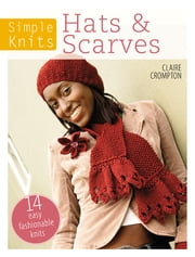 Simple Knits - Hats & Scarves - 14 Easy Fashionable Knits ebook by Clare Crompton
