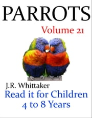 Parrots (Read it book for Children 4 to 8 years) ebook by J. R. Whittaker