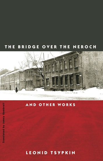 The Bridge Over the Neroch: And Other Works ebook by Leonid Tsypkin