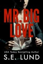 Mr. Big Love ebook by S. E. Lund