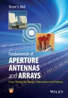 Fundamentals of Aperture Antennas and Arrays ebook by Trevor S. Bird