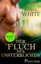 Der Fluch der Unsterblichen Band 1-3 - 3 Romane in einem Bundle eBook by Raywen White