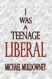 I Was a Teenage Liberal ebook by Michael Muldowney