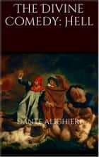 The Divine Comedy: Hell ebook by Dante Alighieri
