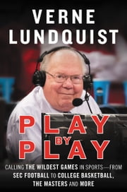 Play by Play - Calling the Wildest Games in Sports–From SEC Football to College Basketball, The Masters, and More ebook by Verne Lundquist