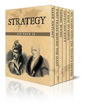 Strategy Six Pack 14 (Illustrated) - Mark Antony, Two Years Before the Mast, Daniel Boone, David Crockett, A Ride to Khiva and Six Years With the Texas Rangers 1875-1881 ebook by Various Artists